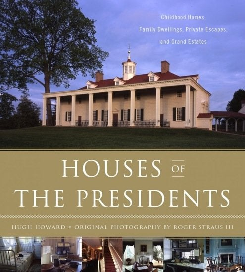 Houses of the Presidents by Hugh Howard