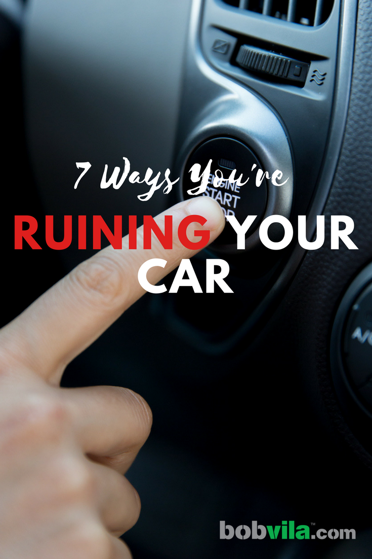 7 ways youre ruining your car