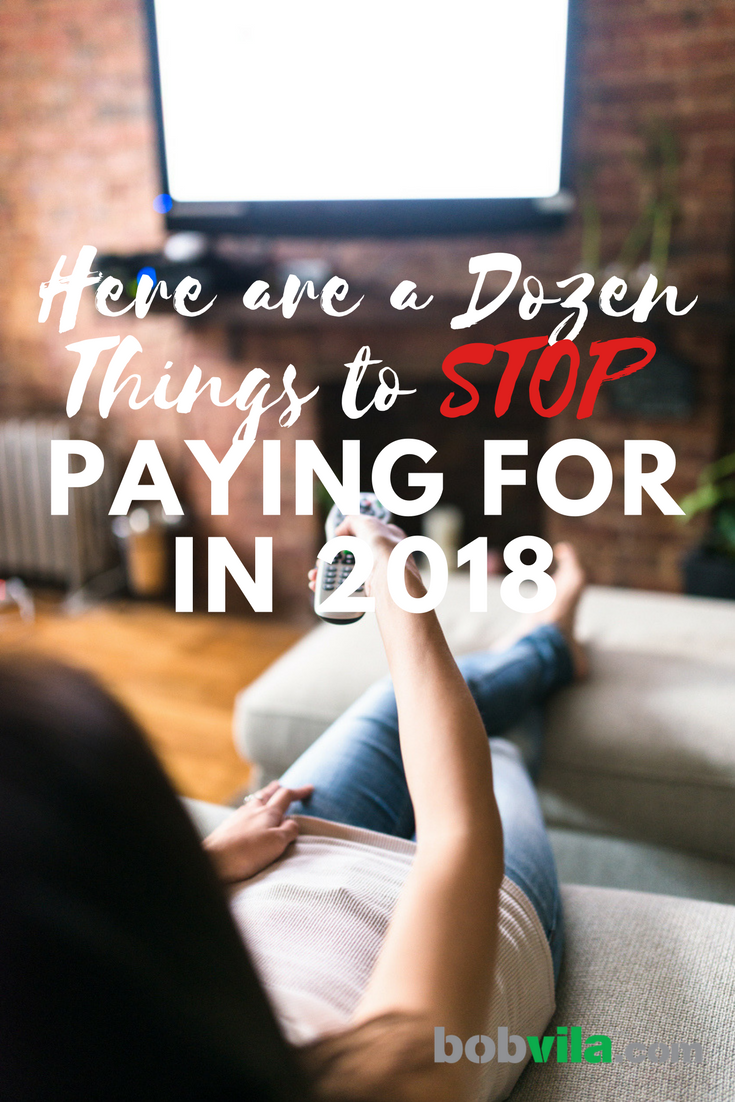 12 things to stop paying for in 2018