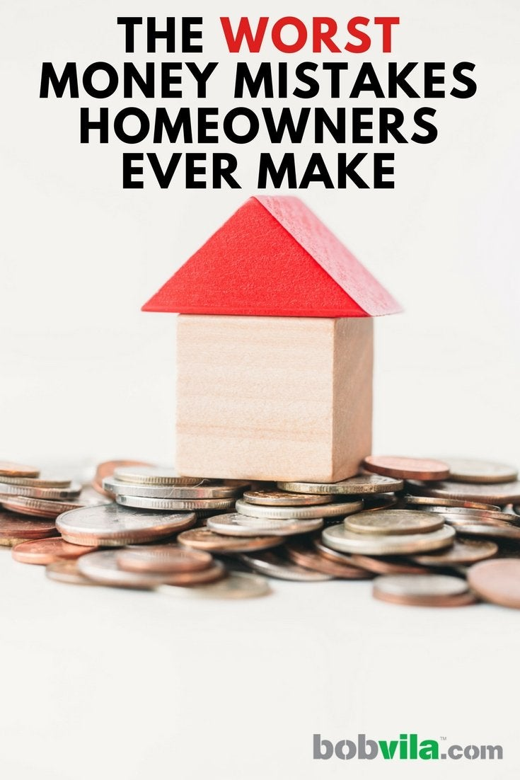 The worst money mistakes that homeowners ever make