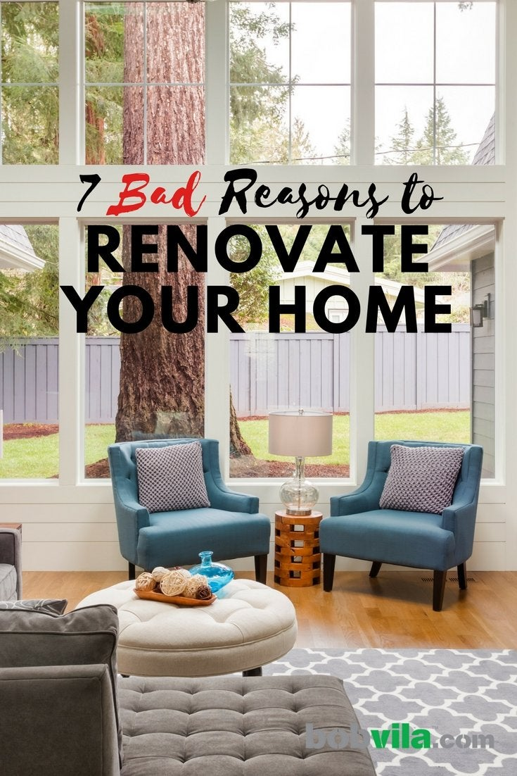 7 bad reasons to renovate your home