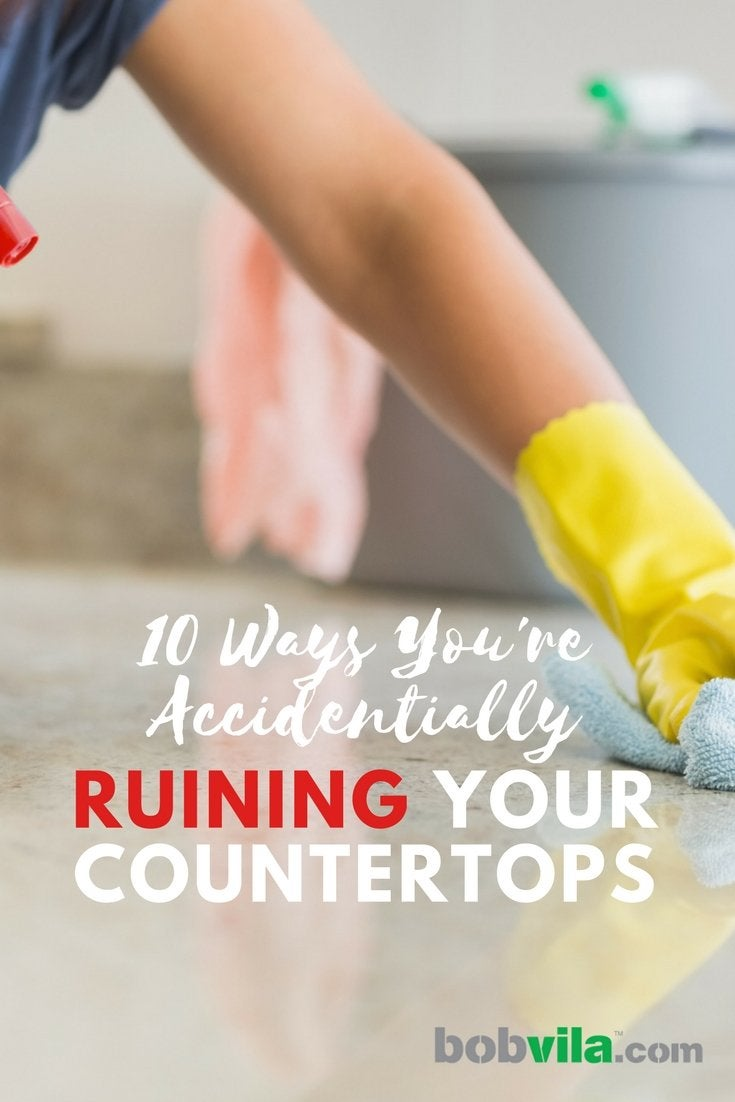 10 ways you are accidentally ruining your counter tops