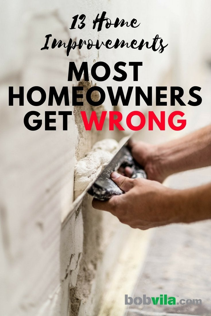 13 home improvements most homeowners get wrong