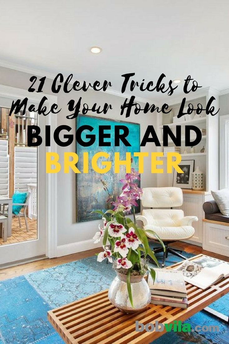 21 clever tricks to make your home look bigger and brighter