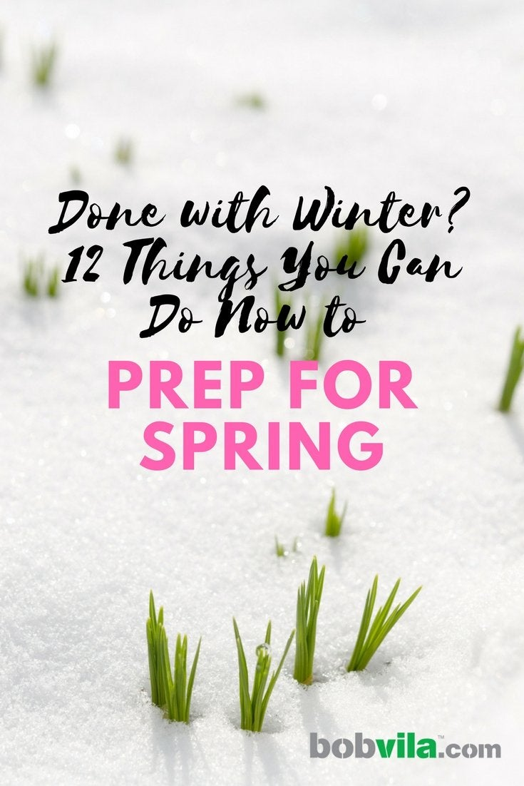 Done with winter 12 things you can do now to prep for spring