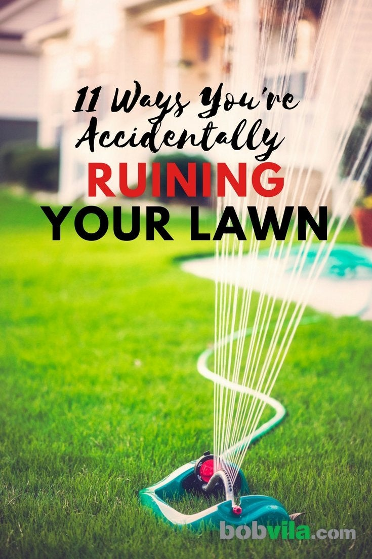 11 ways youre accidentally ruining your lawn