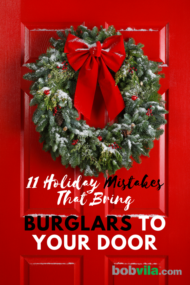 11 holiday mistakes that bring burglars to your door