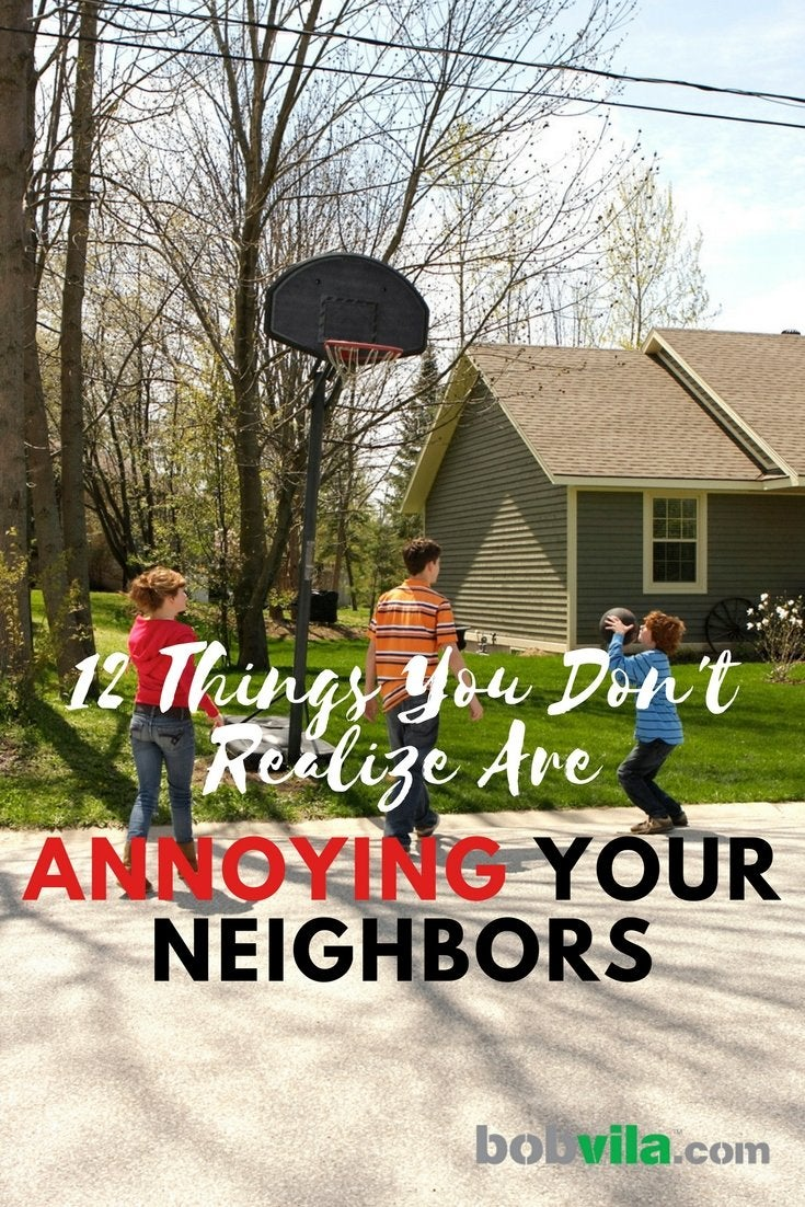 12 things you dont realize are annoying your neighbors