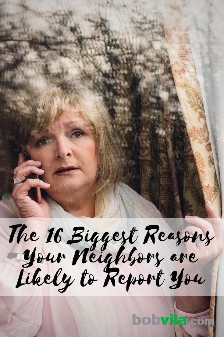 Caring About Our Neighbors As Expected >> Neighbor Complaints 16 Reasons Your Neighbors Are Likely To Report