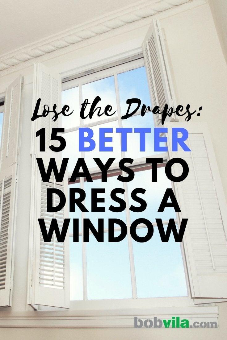 Window Treatments Ideas: 19 Better Ways to Dress a Window - Bob Vila